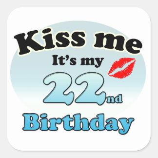 Kiss me it's my 22nd Birthday