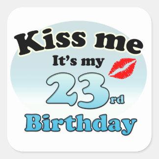 Kiss me it's my 23rd Birthday