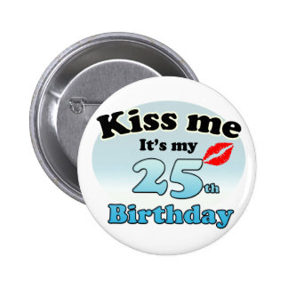 Kiss me it's my 25th Birthday Pinback Button