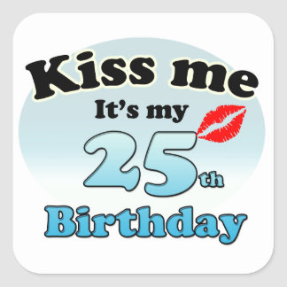 Kiss me it's my 25th Birthday