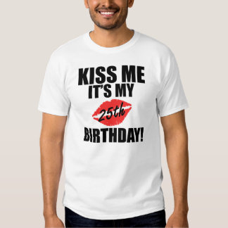 Kiss Me It's My 25th Birthday! Tee Shirt