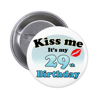 Kiss me it's my 29th Birthday Pinback Button