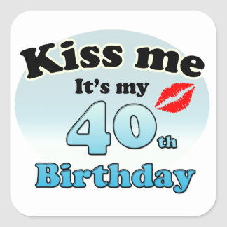 Kiss me it's my 40th Birthday