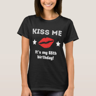 Kiss Me Its My 65th Birthday T Shirt