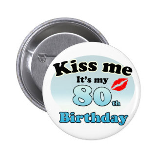 Kiss me it's my 80th Birthday Buttons