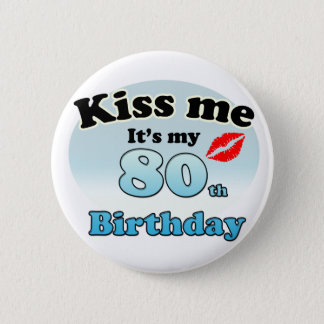 Kiss me it's my 80th Birthday Pinback Button