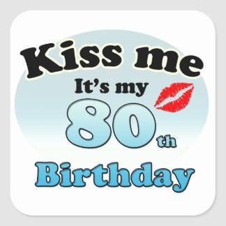Kiss me it's my 80th Birthday
