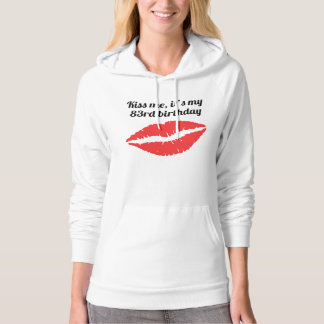 Kiss Me It's My 83rd Birthday Hooded Pullovers