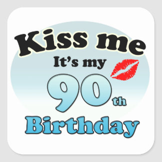 Kiss me it's my 90th Birthday