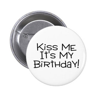 Kiss Me Its My Birthday 2 Inch Round Button