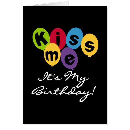 Kiss Me It's My Birthday Card