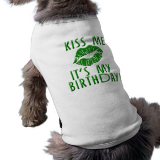 Kiss Me It's My Birthday in Green Pet Tshirt