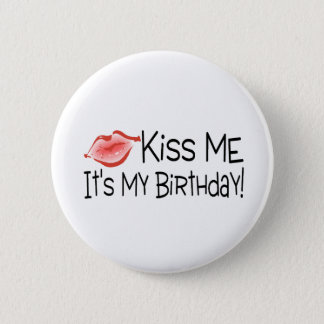 Kiss Me Its My Birthday Kiss Button