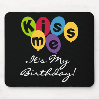 Kiss Me It's My Birthday Mouse Pad