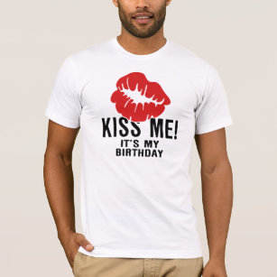 KISS ME ITS MY BIRTHDAY T Shirt