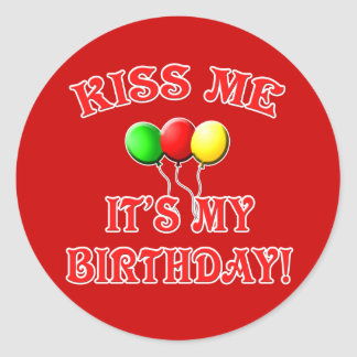 Kiss Me It's My Birthday with Balloons Classic Round Sticker