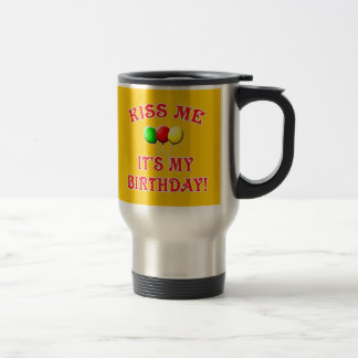 Kiss Me It's My Birthday with Balloons 15 Oz Stainless Steel Travel Mug