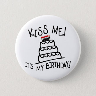 Kiss Me! It's My Birthday! With Bday Cake, Candles Pinback Button
