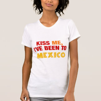 Kiss me, I've been to Mexico T-shirt