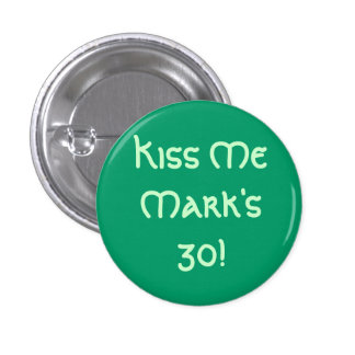 Kiss Me Mark's 30! Pinback Button