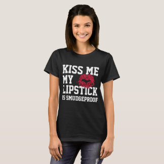 Kiss Me My Lipstick Is Smudgeproof T-Shirt