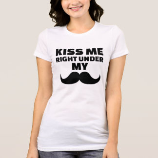 Kiss me right under my mustache tee shirt