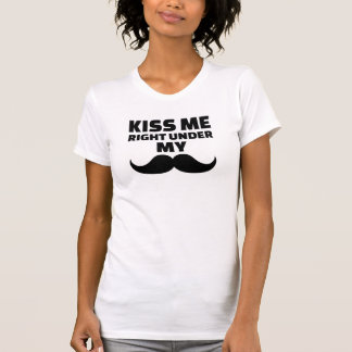 Kiss me right under my mustache tees