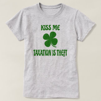 Kiss Me Taxation is Theft (reverse) T Shirt