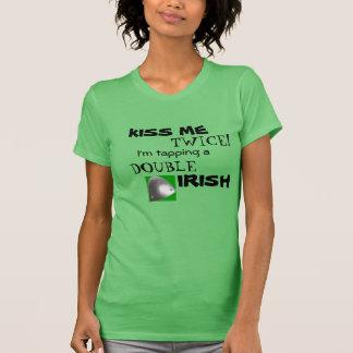 Kiss Me TWICE!  I'm tapping a DOUBLE IRISH! Tee Shirt
