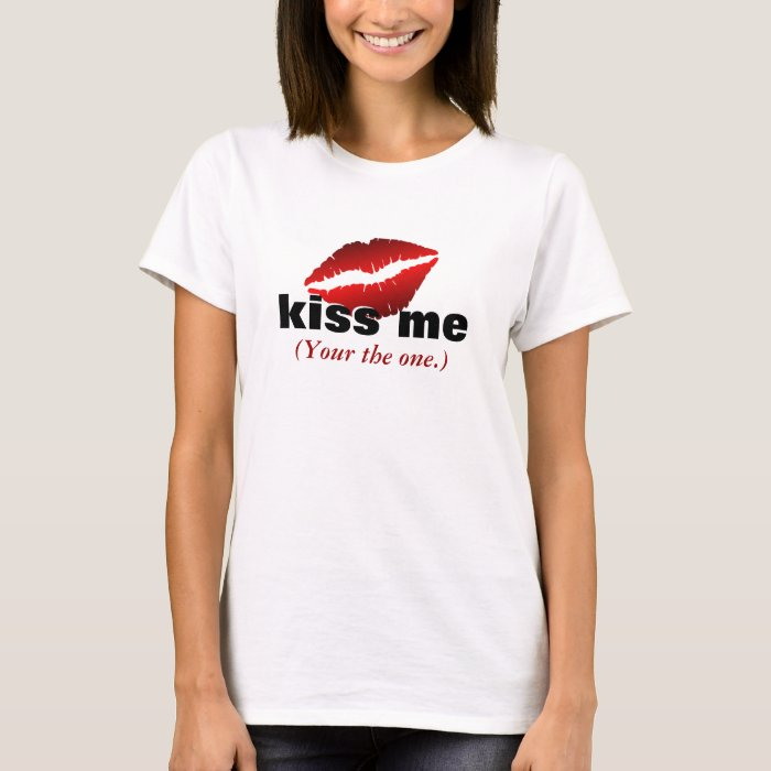 kiss me - Your the one. T-Shirt