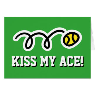 KISS MY ACE funny quote tennis ball greeting card