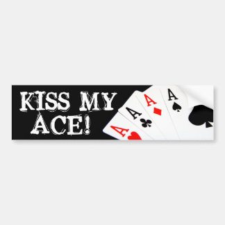 Kiss My Ace! Poker Bumper Sticker Car Bumper Sticker