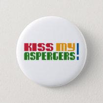 Kiss my Aspergers! (Autism Awarness Month) Pinback Button