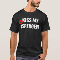 Kiss My Aspergers T-Shirt