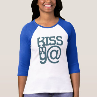 KISS MY AT grnblu wmn bluraglan CUSTOMIZE IT T-Shirt