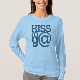 KISS MY AT grnblu wmn lngslv CUSTOMIZE IT T-Shirt