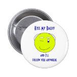 Kiss My Baldy Pinback Button