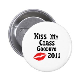 Kiss My Class Goodbye 2011 Pinback Buttons