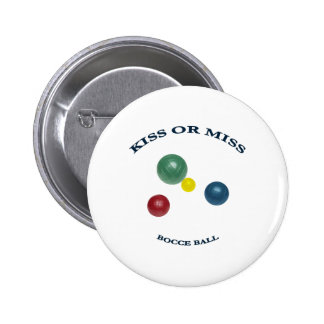 Kiss or Miss Bocce Ball 2 Inch Round Button