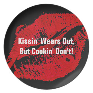 Kissin Wears Out Cookin Dont Dinner Plate