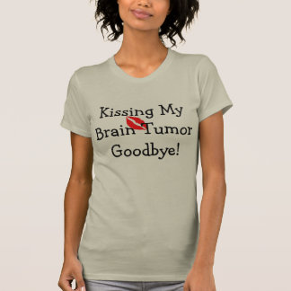 kISSING BRAIN TUMOR GOODBYE T-shirt