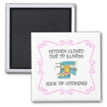 Kitchen Closed Due to Sick of Cooking Magnet