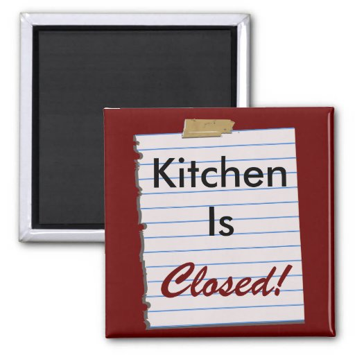 Kitchen Is Closed! Magnet
