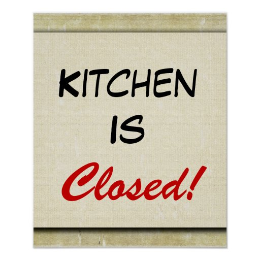 Kitchen Is Closed!  Poster Print Sign