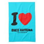i [Love heart]  bhess katrina i [Love heart]  bhess katrina Kitchen Towels