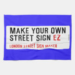 make your own street sign  Kitchen Towels