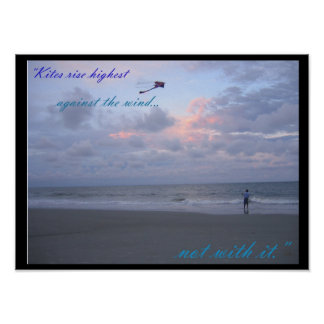 Kites are highest against the wind, not with it print