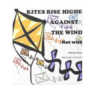 Kites Fly Highest Against The Wind - Not With It Notepad