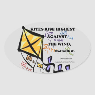 Kites Fly Highest Against The Wind - Not With It Oval Sticker