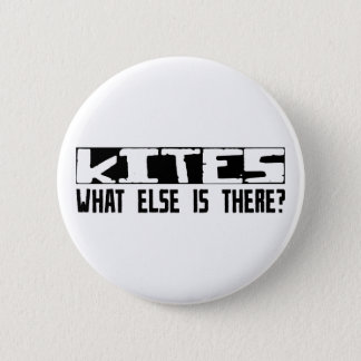 Kites What Else Is There? Pinback Button